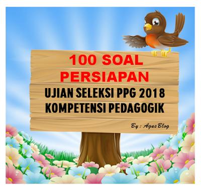 File Pendidikan DOWNLOAD 100 SOAL PERSIAPAN UJIAN SELEKSI PPG 2018 KOMPETENSI PEDAGOGIK