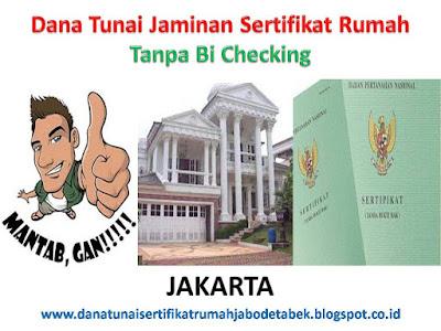 Dana Tunai Jaminan Sertifikat Rumah Tanpa Bi Checking Jakarta, Dana Tunai Jaminan Sertifikat Rumah Tanpa Bi Checking Jakarta Barat, Dana Tunai Jaminan Sertifikat Rumah Tanpa Bi Checking Jakarta Selatan