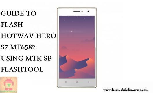 Guide To Flash HOTWAV Hero S7 Kitkat 4.4.2 MT6582 Tested Free Firmware Using Mtk Flashtool