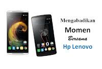 Mengabadikan Momen Bersama Hp Lenovo