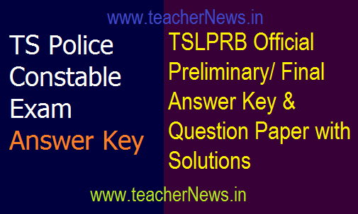TS Police Constable Answer Key 2018 – TSLPRB Preliminary Answer Key Question Paper with Solutions