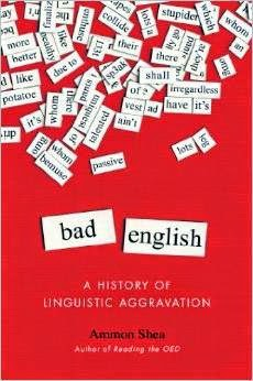 Bad English, A History Of Linguistic Aggravation By Ammon Shea