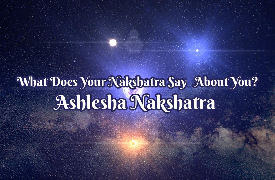What Does Your Nakshatra Say About You? - Ashlesha Nakshatra - Vedic