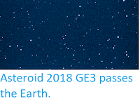 http://sciencythoughts.blogspot.co.uk/2018/04/asteroid-2018-ge3-passes-earth.html