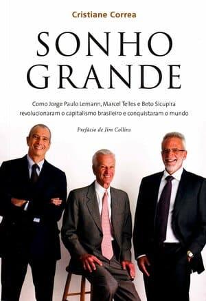 Livro Sonho Grande. Sonho Grande é o relato detalhado dos bastidores da trajetória de três empresários que alcançaram o sucesso profissional.