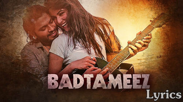 Badtameez Lyrics - Ankit Tiwari, Sonam Chauhan