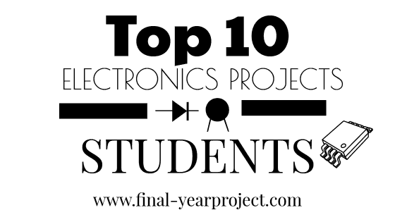Top 10 Electronics Projects for Students