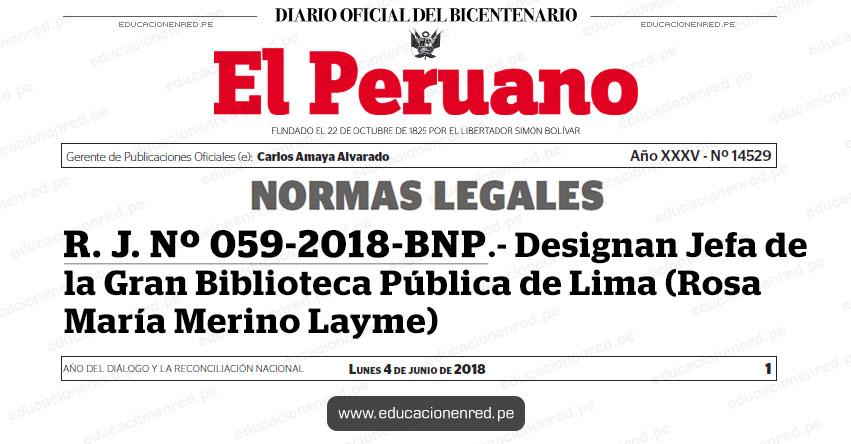 RESOLUCIÓN JEFATURAL Nº 059-2018-BNP - Designan Jefa de la Gran Biblioteca Pública de Lima (Rosa María Merino Layme) www.bnp.gob.pe