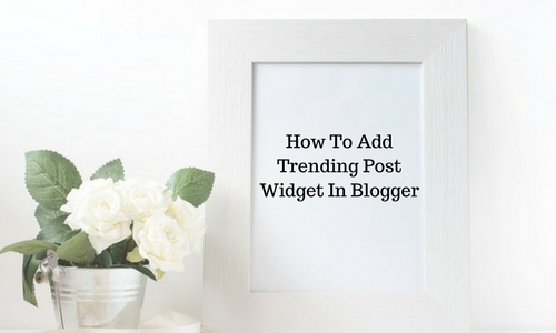 How To Add Trending Post Widget In Blogger