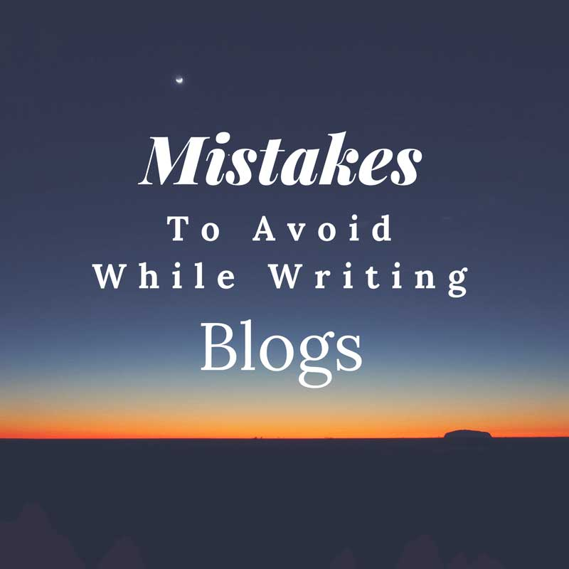 Mistakes to avoid while writing blogs