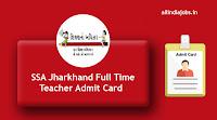 SSA Jharkhand Full Time Teacher Admit Card