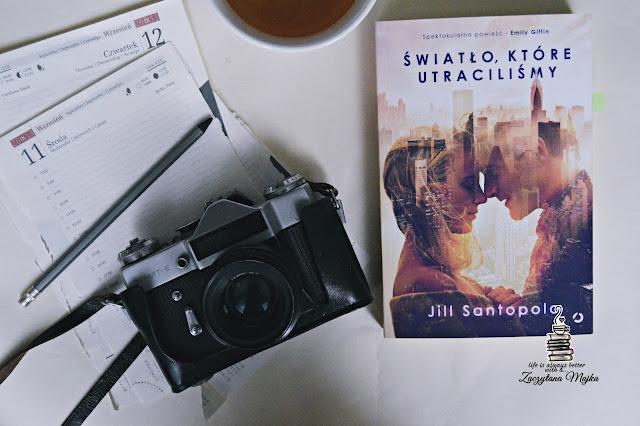 """Miłość jest najważniejsza – recenzja książki #235 – Jill Santopolo """"Światło, które utraciliśmy"""""""