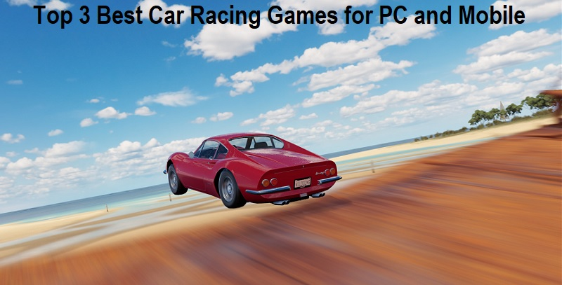 Top 3 Best Car Racing Games to Play on PC and Mobile