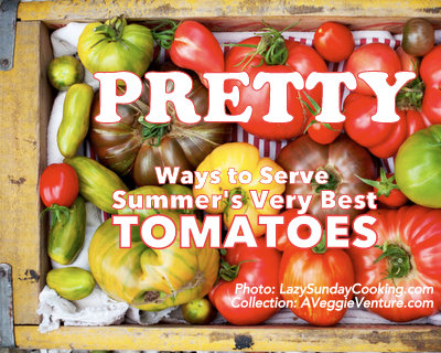 Tired of same-old sliced tomatoes? Check out Pretty Ways to Serve Summer's Best Tomatoes @ AVeggieVenture.com, a collection of photos with recipes from talented food bloggers.