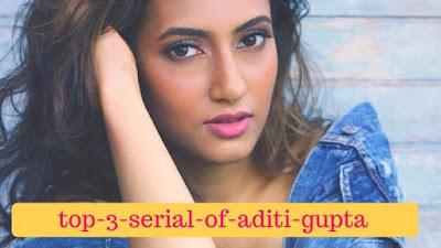 top-3-serial-of-aditi-gupta, mydailysolution