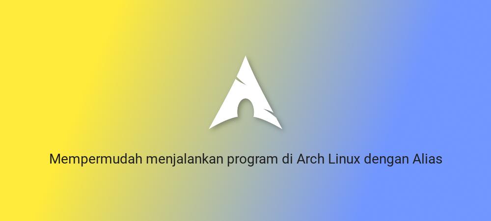 Mempermudah menjalankan program di Arch Linux dengan Alias