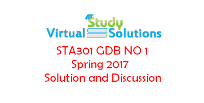 STA301 GDB NO 1 Solution and Discussion Spring 2017