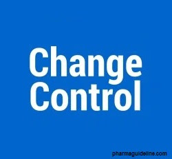 What is Change Control ? : Pharmaceutical Guidelines