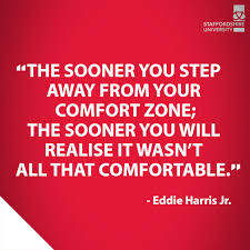 Quotes About University Life:  the sooner you step away from your comfort zone;