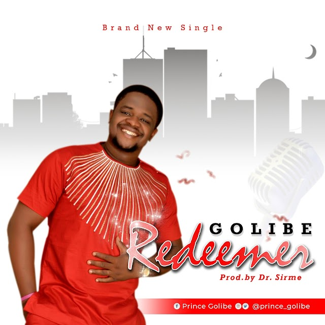 NEW MUSIC: REDEEMER - Golibe || Prod. by Dr. Sirme || @prince_golibe