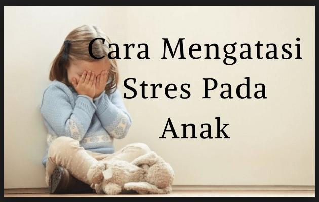WASPADAI STRES PADA ANAK dan CARA MENGATASINYA