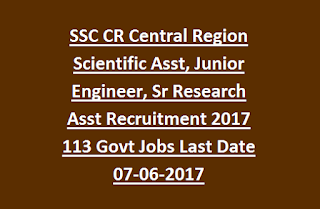 SSC CR Central Region Scientific Assistant, Junior Engineer, Sr Research Asst Recruitment 2017 113 Govt Jobs Last Date 07-06-2017
