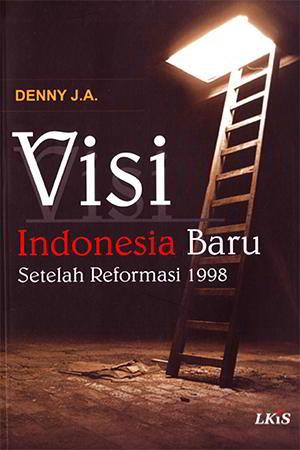 Visi Indonesia Baru Setelah Reformasi 1998 Penulis Denny J.A