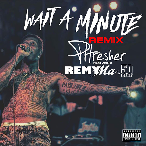 PHRESHER - Wait a Minute (Remix) [feat. Remy Ma & 50 Cent] - Single Cover