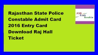 Rajasthan State Police Constable Admit Card 2016 Entry Card Download Raj Hall Ticket