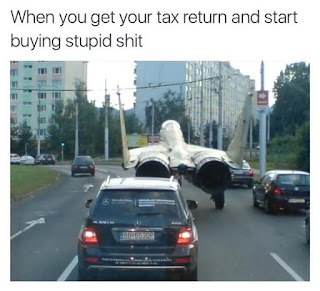 when you get your tax return and start buying stupid shit