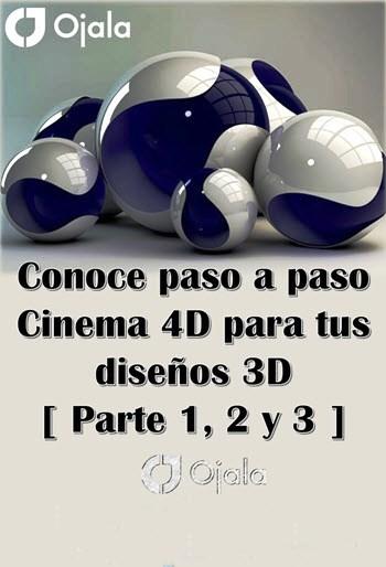 Conoce paso a paso Cinema 4D para tus diseños 3D [ Parte 1, 2 y 3 ]