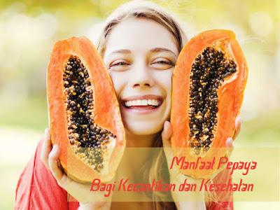 merupakan salah satu jenis buah yang gampang didapatkan di Indonesia Manfaat Pepaya bagi Kecantikan dan Kesehatan