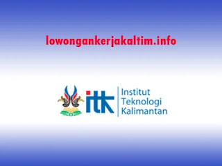 Lowongan Kerja Institut Teknologi Kalimantan, lowongan kerja Kaltim 2020 terbaru bidang pendidikan perguruan tinggi negeri bidang apapun