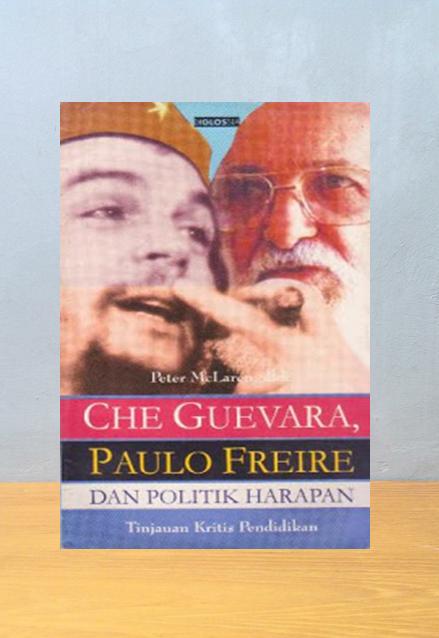 CHE GUEVARA, PAULO FREIRE DAN POLITIK HARAPAN, Peter McLaren, dkk
