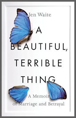 Review: A Beautiful, Terrible Thing: A Memoir of Marriage and Betrayal by Jen Waite