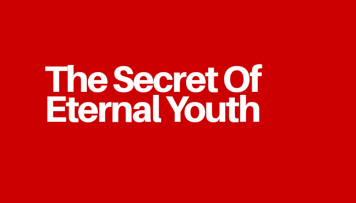 The Secret Of Eternal Youth