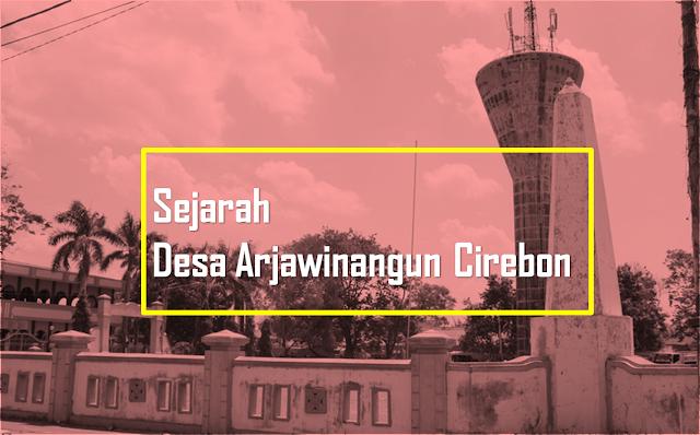 Sejarah Desa Arjawinangun Kab Cirebon Jawa Barat