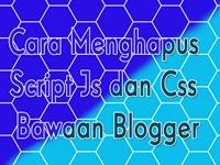 Cara Menghapus Script Js dan Css Bawaan Blogger