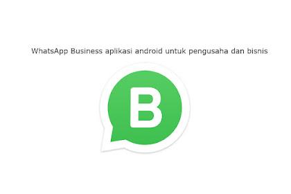 WhatsApp Business aplikasi android untuk memudahkan pengusaha dan bisnis