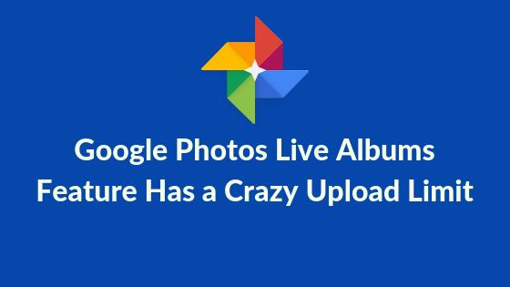 Google Photos Live Album Feature has a crazy photo upload limit