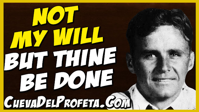 Not My will but Thine be done - William Marrion Branham Quotes