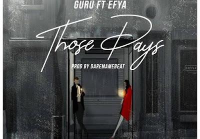 Guru ft. Efya – Those Days (Mp3 Download)