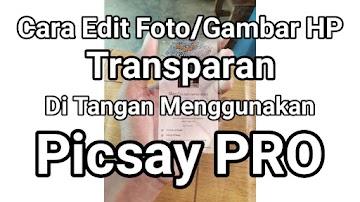 Cara Edit Foto/Gambar HP Transparan Di Tangan Menggunakan Picsay PRO