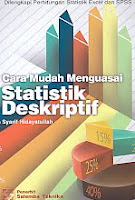 Cara Mudah Menguasai Statistik Deskriptif – Dilengkapi Perhitungan Statistik Excel dan SPSS Pengarang : Syarif Hidayatullah Penerbit : Salemba Teknika