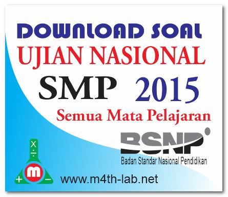 Download Soal Un Ujian Nasional Smp 2015 Semua Mata Pelajaran Naskah Asli Math Lab