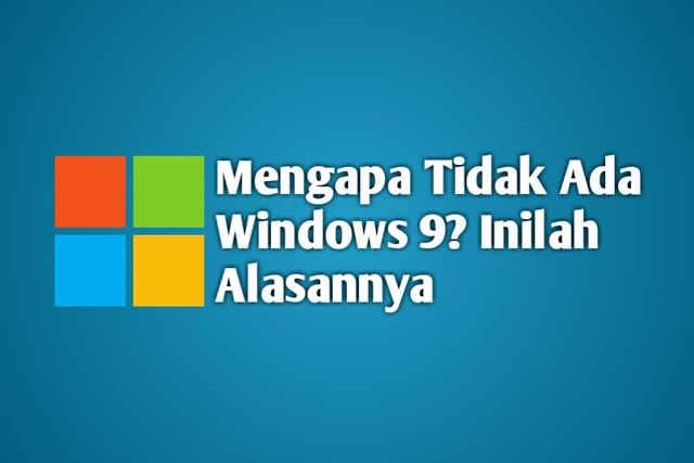 Mengapa Tidak Ada Windows 9? Inilah Alasannya
