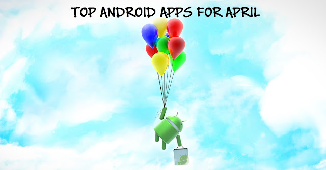 TOP ANDROID APPS FOR APRIL 2016