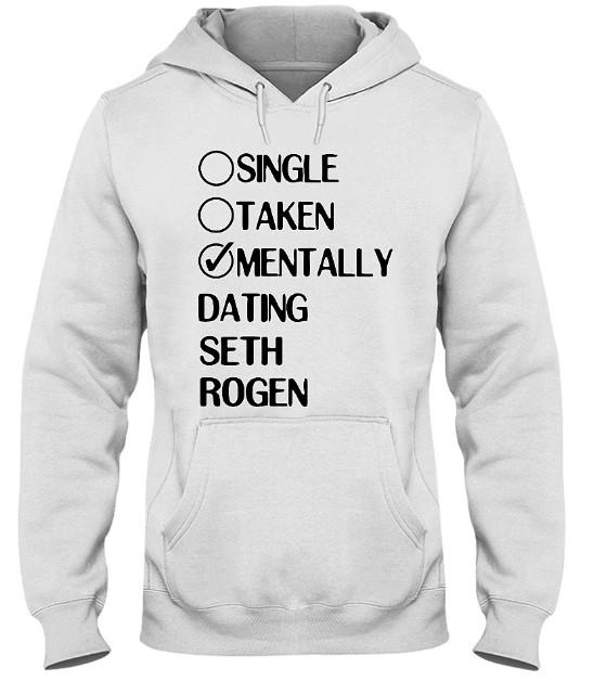 Single Taken Mentally Dating Seth Rogen T Shirts Hoodie Sweatshirt. GET IT HERE