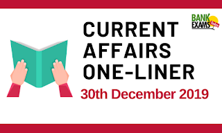 Current Affairs One-Liner: 30th December 2019