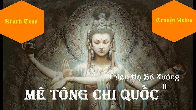 TRUYỆN AUDIO TRINH THÁM LINH DỊ: MÊ TÔNG CHI QUỐC - THIÊN HẠ BÁ XƯỚNG - MC KHÁNH TOÀN (UPDATE P007)